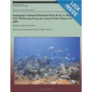 Kalaupapa National Historical Park (KALA) Marine Fish Monitoring Program Annual Status Report for 2009 Pacific Island Network (Natural Resource Data Series NPS/PACN/NRDS?2012/310) Eric Brown, Kimberly Tice, Tahzay Jones, National Park Service 9781492712