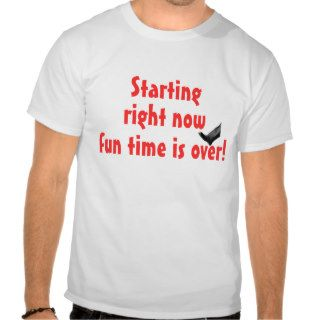 Fun time is over tee shirt