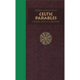 Celtic Parables Stories, Poems, & Prayers Robert Van De Weyer 9781896836256 Books