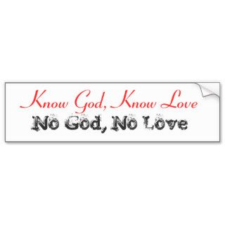 Know God, Know Love, No God, No Love Bumper Sticker