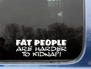 "Fat people are harder to kidnap   8"" x 2 3/4"" funny die cut vinyl decal / sticker for window, truck, car, laptop, etc Automotive"