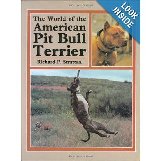 The World of the American Pit Bull Terrier Richard F. Stratton 9780876668511 Books
