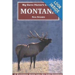 Big Game Hunter's Guide to Montana (Big Game Hunting Guide Series) Ron Spomer 9781885106315 Books