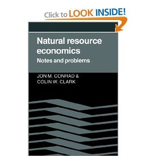 Natural Resource Economics Notes and Problems Jon M. Conrad, Colin Whitcomb Clark 9780521337694 Books
