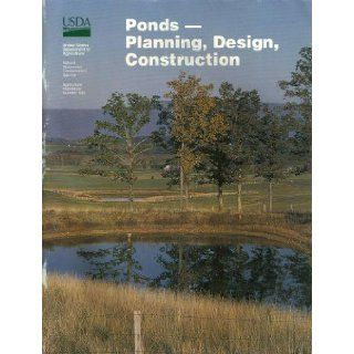 Ponds   Planning, Design, Construction (USDA Agriculture Handbook Number 590, Natural Resources Conservation Service) Clifton Deal, Jerry Edwards, Neil Pellman, Ronald W. Tuttle, Donald Woodward, Gary Wells, Mary R. Mattinson, Lovell S. Glasscock, John D.