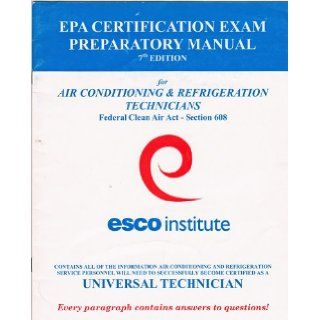 EPA Certification Exam Preparatory Manual 7th Edition for Air Conditioning & Refrigeration Technicians, Federal Clean Air Act, Section 608 ESCO Institute Books