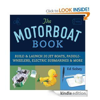 The Motorboat Book Build & Launch 20 Jet Boats, Paddle Wheelers, Electric Submarines & More (Science in Motion)   Kindle edition by Ed Sobey. Children Kindle eBooks @ .