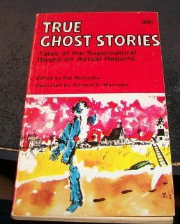 True Ghost Stories Tales of the Supernatural Based on Actual Reports (9780837463162) Pat McCarthy Books