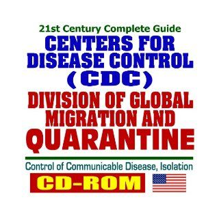 21st Century Complete Guide to the Centers for Disease Control (CDC) Division of Global Migration and Quarantine, Control of Communicable Disease, Isolation Plans and Laws (CD ROM) Centers for Disease Control 9781422004395 Books