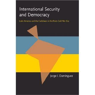 International Security and Democracy Latin America and the Caribbean in the Post Cold War Era (Pitt Latin American Studies) Jorge I. Dominguez 9780822956594 Books