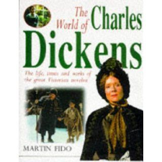 The World Of Charles Dickens. The Life, Times and Work of the Great Victorian Novelist Martin Fido 9781858683423 Books