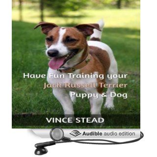 Have Fun Training your Jack Russell Terrier Puppy & Dog (Audible Audio Edition) Vince Stead, Jason Lovett Books