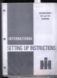 International harvester International 815 & 915 combines setting up instructions by International harvester International harvester Books