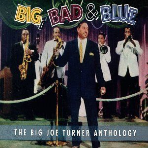 Big, Bad & Blue The Big Joe Turner Anthology Music