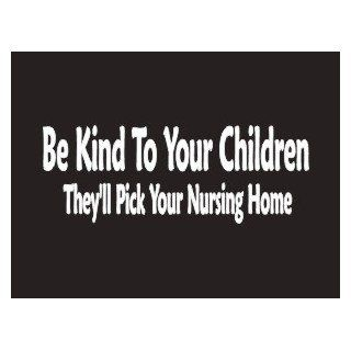 #098 Be Kind To Your Children They'll Pick your nursing Home Bumper Sticker / Vinyl Decal Automotive