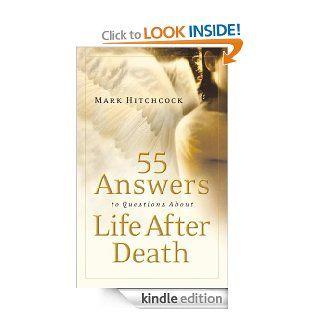 55 Answers to Questions about Life After Death eBook Mark Hitchcock Kindle Store