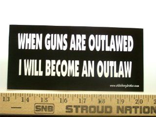 When Guns Are Outlawed I will Become An Outlaw Bumper Sticker / Decal Automotive