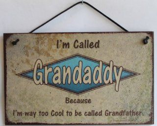 "5x8 Retro Style Sign Saying ""I'm Called GRANDADDY Because I'm way too Cool to be called Grandfather."" Decorative Fun Universal Household Signs from Egbert's Treasures"