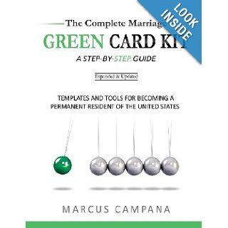 The Complete Marriage Green Card Kit A Step By Step Guide With Templates and Tools to Becoming a Permanent Resident of the United States Marcus Campana 9780615829944 Books