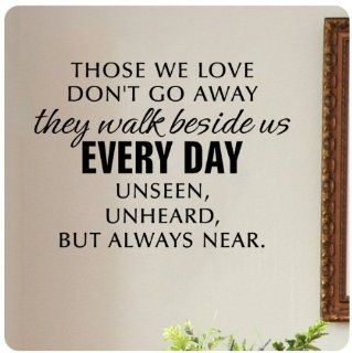 Those we love don't go away, they walk beside us everyday. Unseen unheard but always near. Wall Decal Sticker Art Mural Home D�cor Quote