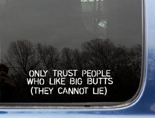 "Only trust people who like BIG BUTTS (They cannot LIE)   8"" x 2 3/8"" funny die cut vinyl decal / sticker for window, truck, car, laptop, etc Automotive"