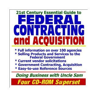 21st Century Essential Guide to Federal Contracting and Acquisition   Doing Business with the Government, Selling Products and Services, Vendor andreference Sources (Four CD ROM Superset) U.S. Government 9781592482962 Books