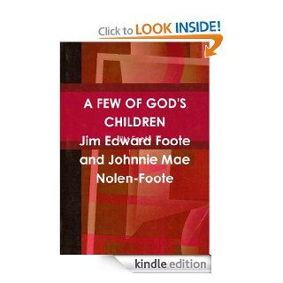 A FEW OF GOD'S CHILDREN eBook JIM FOOTE, JOHNNIE MAE FOOTE Kindle Store