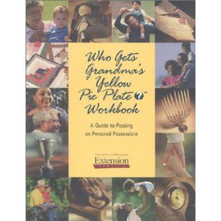 Who Gets Grandma's Yellow Pie Plate? Workbook A Guide to Passing on Personal Possessions Marlene S. Stum 9781888440089 Books