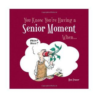 You Know You're Having a Senior Moment When . . . Ben Fraser 9781849530736 Books