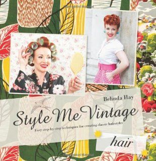 Style Me Vintage Easy Step by step Techniques for Creating Classic Hairstyles Belinda Hay Fremdsprachige Bücher