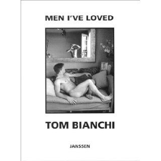 Men I've Loved Prose, Poems and Pictures Tom Bianchi 9783925443817 Books