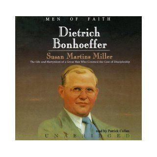 Dietrich Bonhoeffer The Life and Martyrdom of a Great Man Who Counted the Cost of Discipleship Men of Faith Series (Men of Faith (Blackstone)) Susan Martins Miller 9780786191253 Books