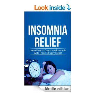 Insomnia Relief Learn How to Overcome Insomnia with These 10 Easy Steps (Sleep Quality)   Kindle edition by Timothy Williams. Health, Fitness & Dieting Kindle eBooks @ .