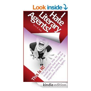 I HATE LITERARY AGENTS How to finally get representation with the breakthrough step by step guide that exposes the best kept secrets   Kindle edition by U. B. Red. Reference Kindle eBooks @ .
