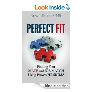 Perfect Fit Finding Your Mate and Job Match Using Proven HR Skills eBook Russel Elliot Kindle Store