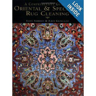 A Comprehensive Guide to Oriental and Specialty Rug Cleaning Ellen Amirkhan & Aaron Groseclose, Susan C. Nelson, John Paul Lumpp 9780977616305 Books