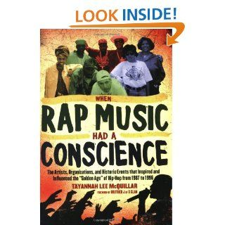 When Rap Music Had a Conscience The Artists, Organizations and Historic Events that Inspired and Influenced the Golden Age of Hip Hop from 1 eBook Tayannah Lee McQuillar, Brother J of the X Clan Kindle Store