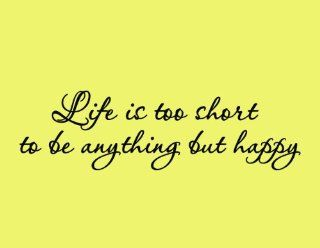 Life is Too Short to be Anything But Happy   Vinyl Wall Art Quote Decal Lettering   Wall Decor Stickers