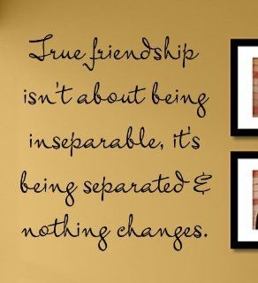 True friendship isn't about being inseperable, it's being seperated & nothing changes Vinyl Wall Decals Quotes Sayings Words Art Decor Lettering Vinyl Wall Art Inspirational Uplifting  Baby