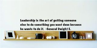 Leadership is the art of getting someone else to do something you want done because he wants to do it.   General Dwight E. Famous Inspirational Life Quote Vinyl Wall Decal   24 Colors Available Picture Art Image Living Room Bedroom Home Decor Peel & St