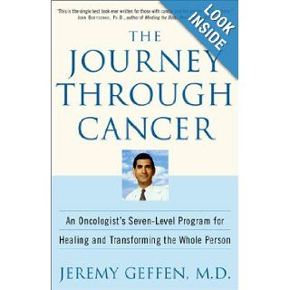 The Journey Through Cancer An Oncologist's Seven Level Program for Healing and Transforming the Whole Person Jeremy R. Geffen 9780609807040 Books
