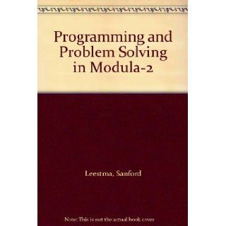 Programming and Problem Solving in Modula 2 Sanford Leestma, Larry Nyhoff 9780023696916 Books