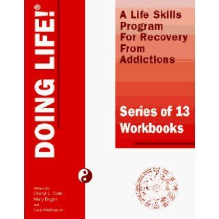 DOING LIFE A Lifeskills Program For Recovery From Addictions (13 Part Workbook Series) Lisa B. Matheson, Mary T. Bogan, Cheryl L. Clark 9781894103008 Books