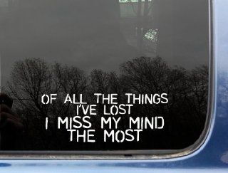 "Of all the things I've lost I miss my MIND the most   8"" x 3 1/8"" funny die cut vinyl decal / sticker for window, truck, car, laptop, etc Automotive"