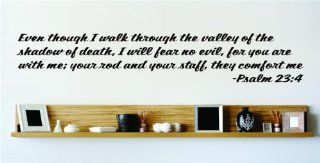 Even though I walk through the valley of the shadow of death, I will fear no evil, for you are with me; your rod and your staff, they comfort me   Psalm 234 Inspirational Life Bible Quote God's Scripture Christ Church Vinyl Wall Decal Picture Art Imag