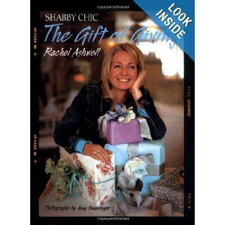 The Shabby Chic Gift of Giving Rachel Ashwell 9780060394011 Books