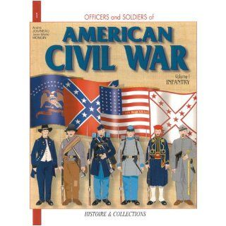 Officers and Soldiers of the American Civil War, Vol. 1 Infantry (v. 1) Andre Jouineau 9782352500148 Books