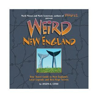 Weird New England Your Travel Guide to New England's Local Legends and Best Kept Secrets Joseph A. Citro, Mark Sceurman, Mark Moran 9781402733307 Books