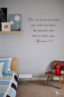 You are loved more than you will ever know by someone who died to know you. Romans 58 Vinyl wall art Inspirational quotes and saying home decor decal sticker