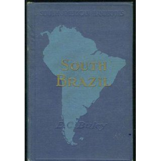 South Brazil; physical features, natural resources, means of communication, manufactures and industrial (South American handbooks) Ernest Charles Buley Books